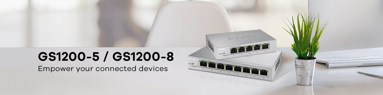 GS1200-5 / GS1200-8, Empower Your Connected Devices