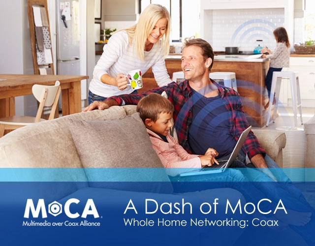 MoCA: Whole Home Networking: Coax